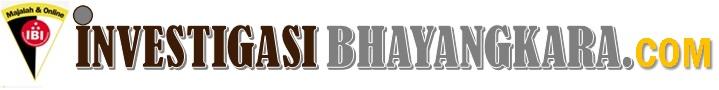 INVESTIGASI BHAYANGKARA